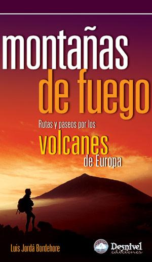 Montañas de fuego. Rutas y paseos por los volcanes de Europa por Luis Jordá Bordehore. Ediciones Desnivel