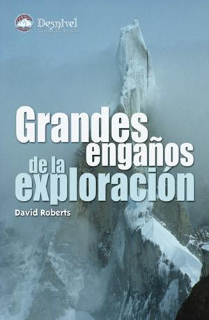 Grandes engaños de la exploración.  por David Roberts. Ediciones Desnivel