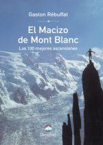 El Macizo de Mont Blanc. Las 100 mejores ascensiones.  por Gaston Rébuffat. Ediciones Desnivel