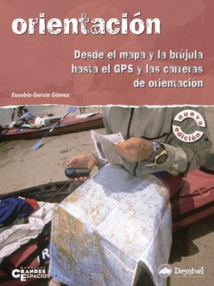 Orientación. Desde el mapa y la brújula hasta el GPS y las carreras de orientación por Eusebio García Gómez. Ediciones Desnivel