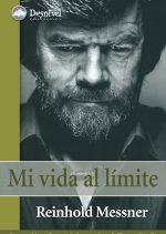 Mi vida al límite.  por Reinhold Messner; Thomas Hüetlin. Ediciones Desnivel