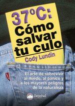 37 grados: Cómo salvar tu culo.  por Cody Lundin. Ediciones Desnivel