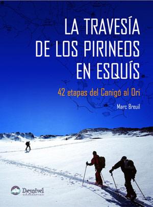 La travesía de los Pirineos en esquís. 42 etapas del Canigó al Ori por Marc Breuil. Ediciones Desnivel