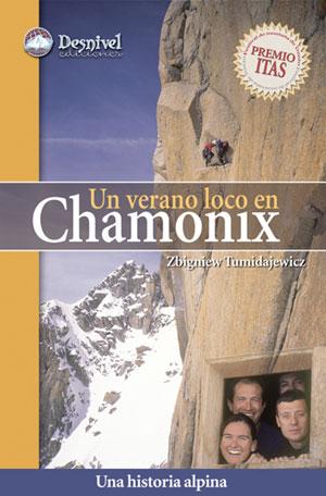 Un verano loco en Chamonix. Una historia alpina por Zbigniew Tumidajewicz. Ediciones Desnivel