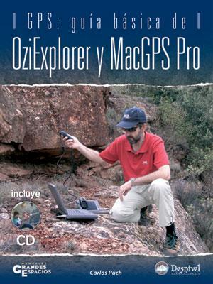 GPS: Guía básica de OziExplorer y MacGPS Pro.  por Carlos Puch. Ediciones Desnivel