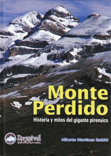 Monte Perdido. Historias y mitos del gigante pirenaico por Alberto Martínez Embid. Ediciones Desnivel