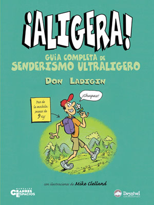 ¡Aligera! Guía completa de senderismo ultraligero.  por Don Ladigin. Ediciones Desnivel