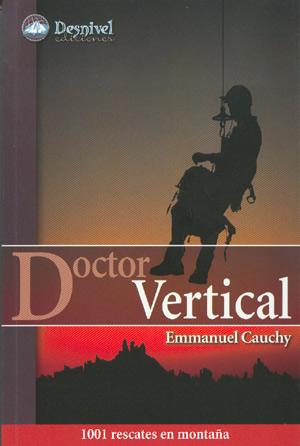 Doctor Vertical. 1001 rescates en montaña por Emmanuel Cauchy. Ediciones Desnivel
