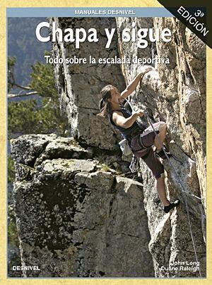 Chapa y sigue. Todo sobre escalada deportiva por Duane Raleigh; John Long. Ediciones Desnivel