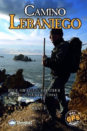 Camino Lebaniego. Desde Santander al monasterio de Santo Toribio en 4 etapas por Alberto Celis. Ediciones Desnivel