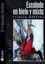 Escalada en hielo y mixta. Técnica moderna por Will Gadd. Ediciones Desnivel