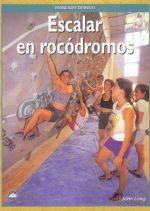 Escalar en rocódromos.  por John Long. Ediciones Desnivel
