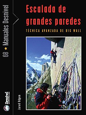 Escalada de grandes paredes. Técnicas avanzadas de big wall por Jared Ogden. Ediciones Desnivel