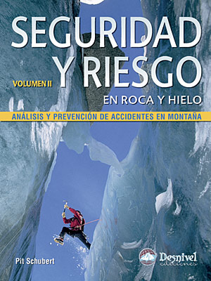 Seguridad y riesgo en roca y hielo Vol. II. Análisis y prevención de accidentes en montaña por Pit Schubert. Ediciones Desnivel