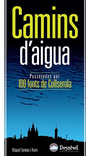 Camins d'aigua. Passejades per 100 fonts de Collserola por Miquel Tormos i Rami. Ediciones Desnivel