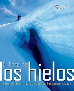 El libro de los hielos.  por Eduardo Martínez de Pisón; Sebastián Álvaro. Ediciones Desnivel