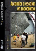 Aprender a escalar en rocódromo.  por Eric J. Hörst. Ediciones Desnivel
