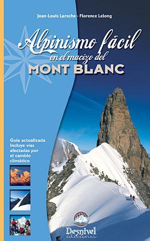 Alpinismo fácil en el macizo del Mont Blanc.  por Florence Lelong; Jean-Louis Laroche. Ediciones Desnivel