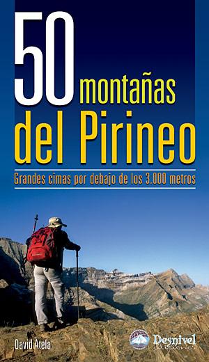 50 montañas del Pirineo. Grandes cimas por debajo de los 3.000 metros por David Atela. Ediciones Desnivel