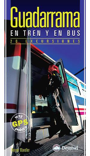 Guadarrama en tren y en bus. 20 excursiones por Reiner Wandler. Ediciones Desnivel