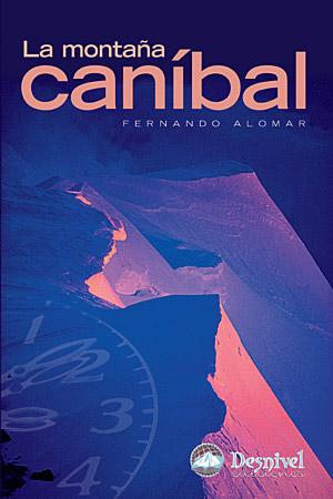 La montaña caníbal.  por Fernando Alomar. Ediciones Desnivel