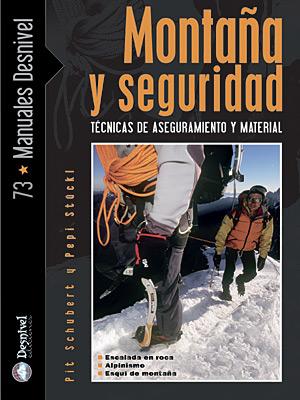 Montaña y seguridad. Técnicas de aseguramiento y material por Pepi Stückl; Pit Schubert. Ediciones Desnivel