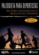 Paleodieta para deportistas. Una fórmula nutricional para el deporte de alto rendimiento por Joe Friel; Loren Cordain. Ediciones Desnivel