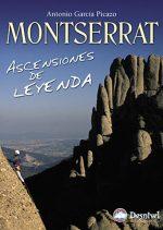 Montserrat. Ascensiones de leyenda. por Antonio García Picazo. Ediciones Desnivel