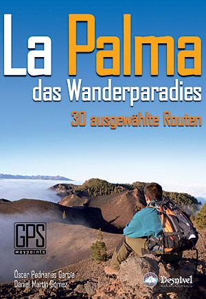 La Palma das wanderparadies. 30 ausgewählte routen por Daniel Martín; Óscar Pedrianes. Ediciones Desnivel