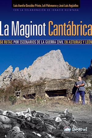 La Maginot cantábrica. 50 rutas por escenarios de la Guerra Civil en Asturias y León por VV. AA.. Ediciones Desnivel