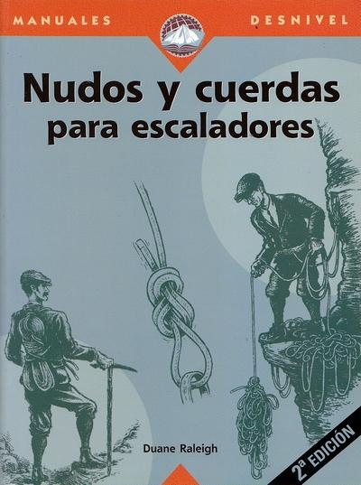 Nudos y cuerdas para escaladores.  por Duane Raleigh. Ediciones Desnivel