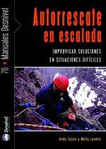Autorrescate en escalada. Cómo improvisar soluciones en situaciones difíciles por Andy Tyson; Molly Loomis. Ediciones Desnivel
