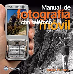Manual de fotografía con teléfono móvil.  por Ignacio Ferrando. Ediciones Desnivel