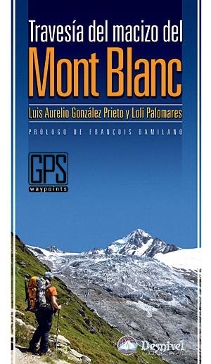 Travesía del macizo del Mont Blanc.  por Loli Palomares; Luis Aurelio González Prieto. Ediciones Desnivel