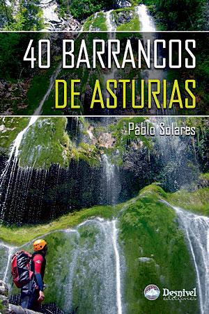 40 barrancos de Asturias.  por Pablo Solares. Ediciones Desnivel