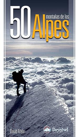 50 montañas de los Alpes.  por David Atela. Ediciones Desnivel