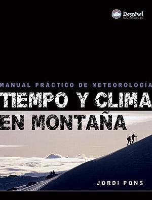 Tiempo y clima en montaña. Manual práctico sobre meteorología por Jordi Pons Otálora. Ediciones Desnivel
