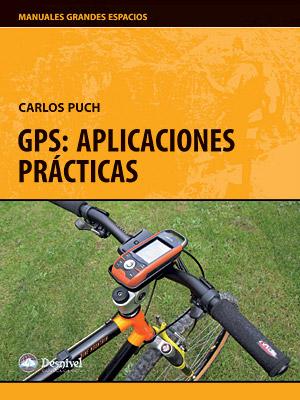 GPS: Aplicaciones prácticas.  por Carlos Puch. Ediciones Desnivel