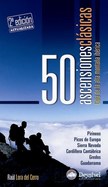 50 ascensiones clásicas. Guía de la alta montaña ibérica por Raúl Lora. Ediciones Desnivel