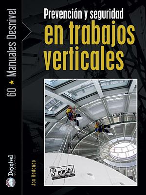 Prevención y seguridad en trabajos verticales.  por Jon Redondo. Ediciones Desnivel