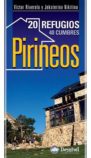 Pirineos. 20 refugios - 40 cumbres.  por Jekaterina Nikitina; Víctor Riverola. Ediciones Desnivel