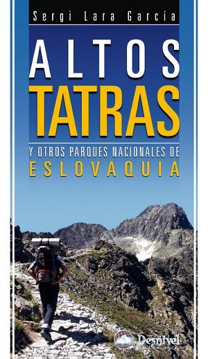 Altos Tatras y otros parques nacionales de Eslovaquia.  por Sergi Lara. Ediciones Desnivel