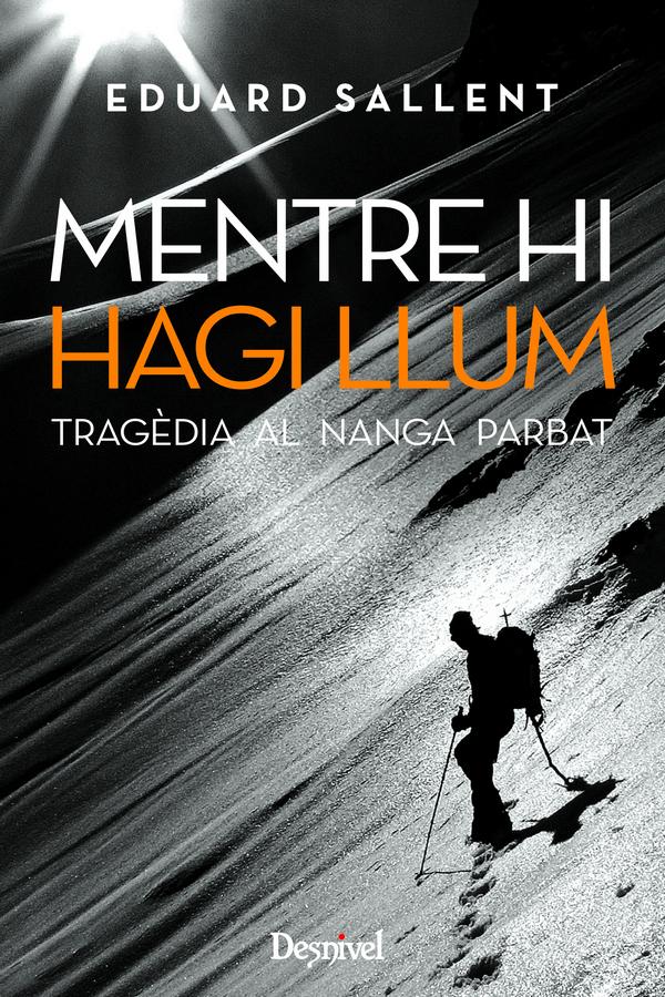 Mentre hi hagi llum. Tragèdia al Nanga Parbat por Eduard Sallent. Ediciones Desnivel