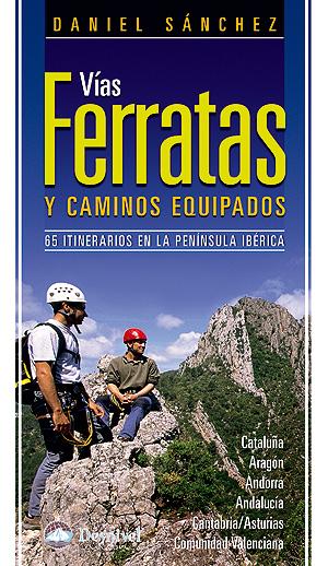 Vías ferratas y caminos equipados. 65 itinerarios en la Península Ibérica por Daniel Sánchez. Ediciones Desnivel