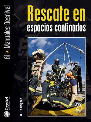 Rescate en espacios confinados.  por Delfín Delgado. Ediciones Desnivel