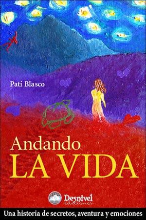 Andando la vida.  por Pati Blasco. Ediciones Desnivel