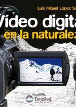 Vídeo digital en la naturaleza.  por Luis Miguel López Soriano. Ediciones Desnivel