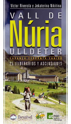 Vall de Núria / Ulldeter. Carançà • Cerdanya • Canigó. 25 itinerarios y ascensiones por Jekaterina Nikitina; Víctor Riverola. Ediciones Desnivel