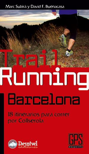 Trail running Barcelona. 18 itinerarios para correr por Collserola por David Buenacasa; Marc Subirà. Ediciones Desnivel