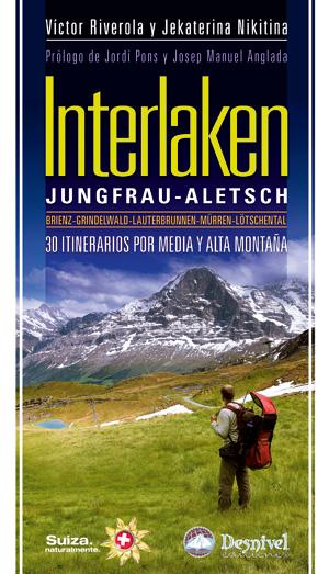 Interlaken. Jungfrau-Alesch. 30 itinerarios por media y alta montaña por Jekaterina Nikitina; Víctor Riverola. Ediciones Desnivel